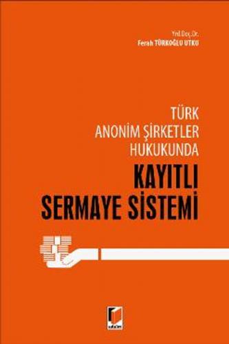 Adalet Türk Anonim Şirketler Hukukunda Kayıtlı Sermaye Sistemi - Ferah Türkoğlu Utku