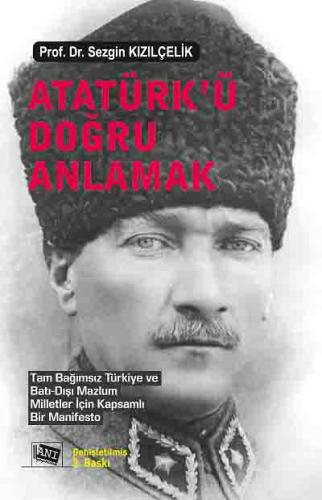 Anı Atatürk'ü Doğru Anlamak