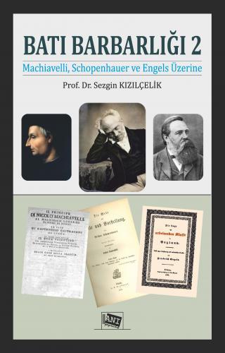 Anı Batı Barbarlığı 2 Machiavelli, Schopenhauer ve Engels Üzerine