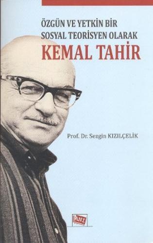 Anı Özgün ve Yetkin Bir Sosyal Teorisyen Olarak Kemal Tahir