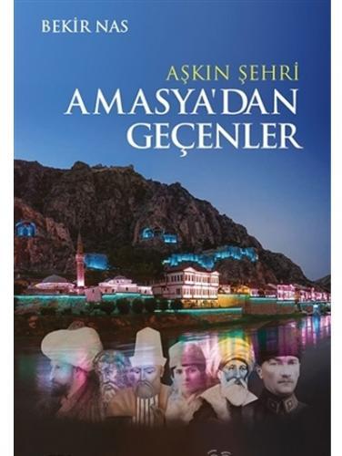 Aşkın Şehri Amasya'dan Geçenler - Bekir Nas