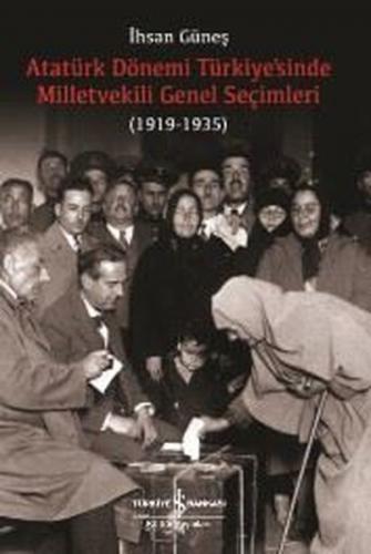 Atatürk Dönemi Türkiye'sinde Milletvekili Genel Seçimleri 1919-1935