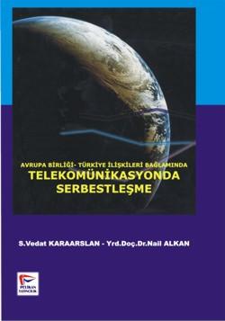 Avrupa Birliği Türkiye İlişkileri Bağlamında Telekomünikasyonda Serbestleşme