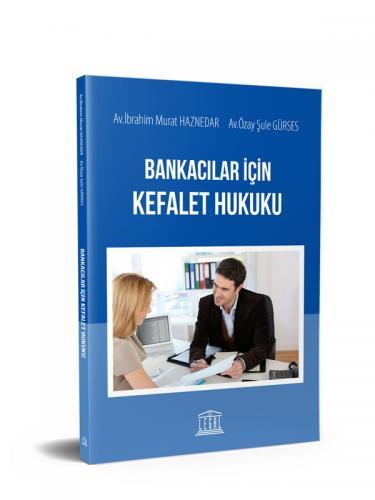 Bankacılar İçin Kefalet Hukuku - İbrahim Murat Haznedar, Özay Şule Gürses