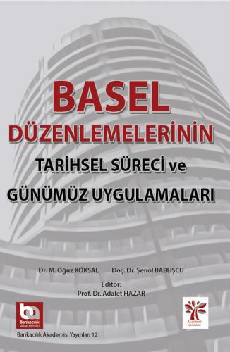 Basel Düzenlemelerinin Tarihsel Süreci ve Günümüz Uygulamaları Oğuz Kö
