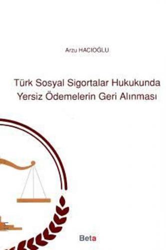 Beta Türk Sosyal Sigortalar Hukukunda Yersiz Ödemelerin Geri Alınması