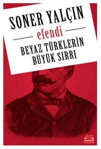 Beyaz Türklerin Büyük Sırrı - Efendi