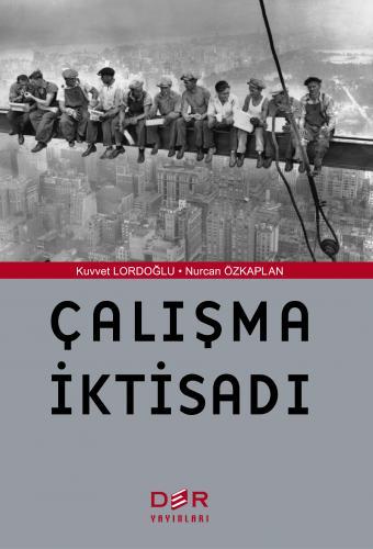 Der Çalışma İktisadı - Kuvvet Lordoğlu, Nurcan Özkaplan
