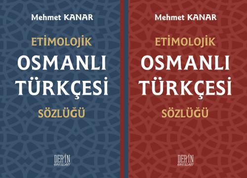 Derin Etimolojik Osmanlı Türkçesi Sözlüğü - Mehmet Kanar