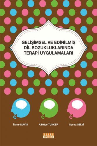Detay Gelişimsel ve Edinilmiş Dil Bozukluklarında Terapi Uygulamaları - İlknur Maviş, A. Müge Tunçer, Semra Selvi
