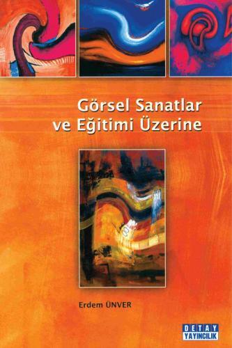 Detay Görsel Sanatlar ve Eğitimi Üzerine - Erdem Ünver
