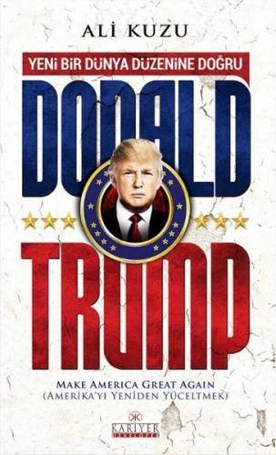 Donald Trump - Yeni Bir Dünya Düzenine Doğru - Ali Kuzu