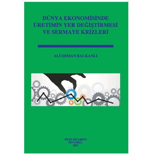 Dünya Ekonomisinde Üretimin Yer Değiştirmesi ve Sermaye Krizleri - Ali Osman Balkanlı