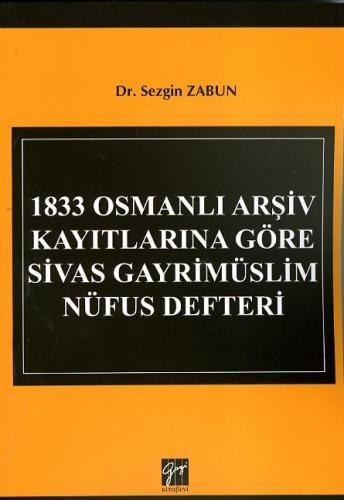 Gazi 1833 Osmanlı Arşiv Kayıtlarına Göre Sivas Gayrimüslim Nüfus Defteri