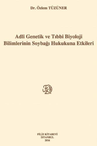 Filiz Adli Genetik ve Tıbbi Biyoloji Bilimlerinin Soybağı Hukukuna Etkileri - Özlem Tüzüner