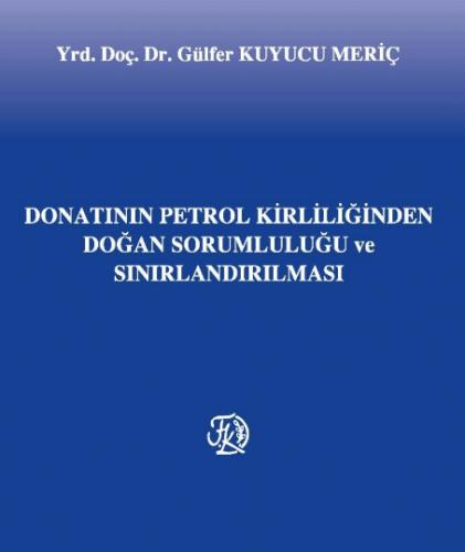 Filiz Donatanın Petrol Kirliliğinden Doğan Sorumluluğu ve Sınırlandırılması - Gülfer Kuyucu Meriç