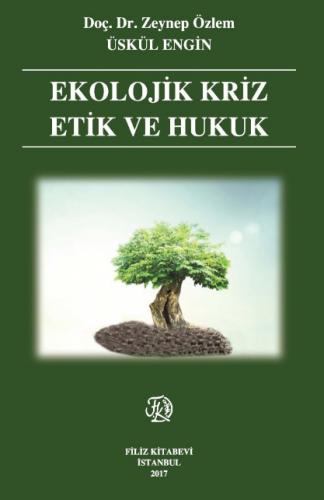 Filiz Ekolojik Kriz Etik ve Hukuk - Zeynep Özlem Üskül Engin