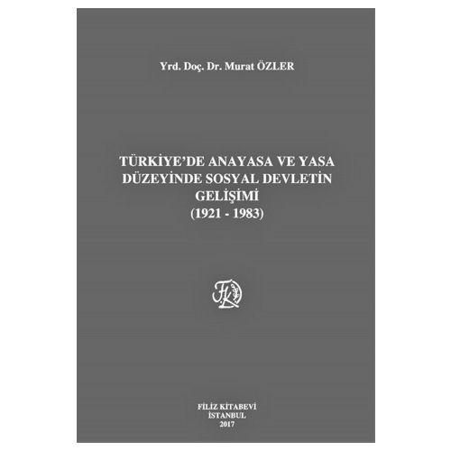 Filiz Türkiye'de Anayasa ve Yasa Düzeyinde Sosyal Devletin Gelişimi (1921-1983) - Murat Özler
