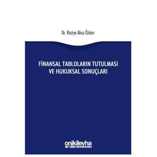 Finansal Tabloların Tutulması ve Hukuksal Sonuçları Raziye Aksu Özkan