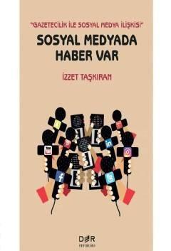 Gazetecilik İle Sosyal Medya İlişkisi Sosyal Medyada Haber Var - İzzet Taşkıran