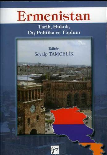 Gazi Ermenistan Tarih Hukuk Dış Politika ve Toplum - Soyalp Tamçelik