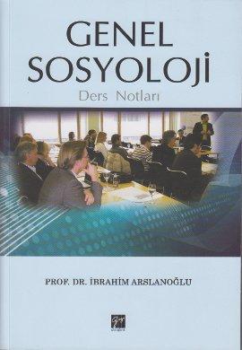 Gazi Genel Sosyoloji Ders Notları - İbrahim Arslanoğlu