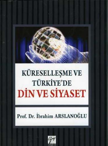 Gazi Küreselleşme ve Türkiye 'de Din ve Siyaset - İbrahim Arslanoğlu