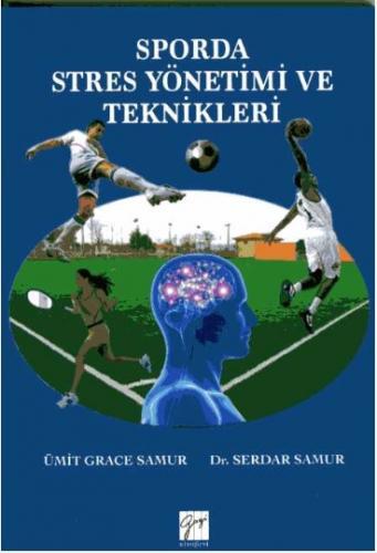 Gazi Sporda Stres Yönetimi ve Teknikleri - Ümit Grace Samur, Serdar Samur