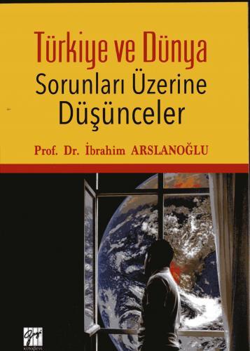 Gazi Türkiye ve Dünya Sorunları Üzerine Düşünceler - İbrahim Arslanoğlu