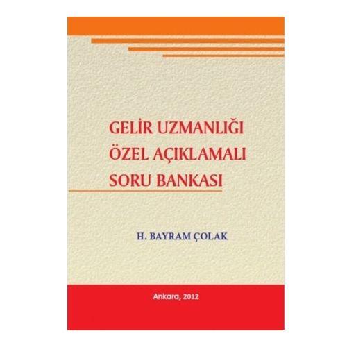 Gelir Uzmanlığı Özel Açıklamalı Soru Bankası - H. Bayram Çolak