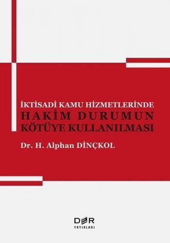 İktisadi Kamu Hizmetlerinde Hakim Durumun Kötüye Kullanılması - H. Alphan Dinçkol