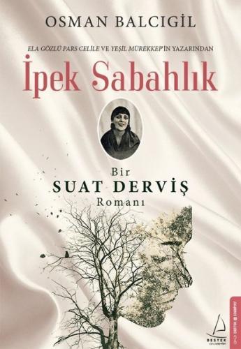 İpek Sabahlık - Bir Suat Derviş Romanı