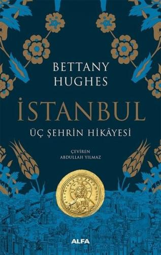 İstanbul - Üç Şehrin Hikayesi - Bettany Hughes