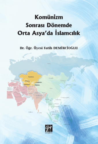 Komünizm Sonrası Dönemde Orta Asya'da İslamcılık Fatih Demircioğlu