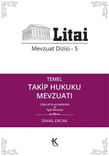 Kuram Temel Takip Hukuku Mevzuatı İcra ve İflas Kanunu İlgili Mevzuat Litai Mevzuat Dizisi 5