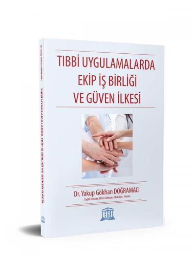 Legal Tıbbi Uygulamalarda Ekip İş Birliği ve Güven İlkesi - Yakup Gökhan Doğramacı