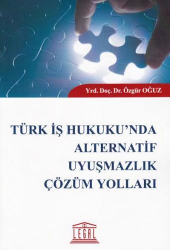Legal Türk İş Hukukunda Alternatif Uyuşmazlık Çözüm Yolları