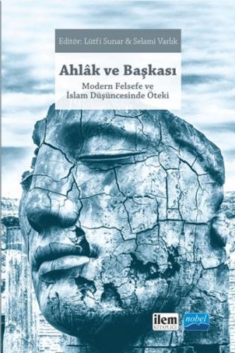 Nobel Akademi Ahlak ve Başkası Modern Felsefe ve İslam Düşüncesinde Öteki - Ahmet Ayhan Çitil, Burhanettin Tatar, Kasim Küçükalp