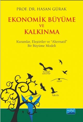 """Nobel Akademi Ekonomik Büyüme ve Kalkınma - Kuramlar, Eleştiriler ve """"Alternatif"""" Bir Büyüme Modeli"""