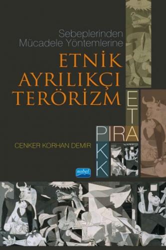 Nobel Akademi Sebeplerinden Mücadele Yöntemlerine Etnik Ayrılıkçı Terörizm: PIRA, ETA, PKK - Cenker Korhan Demir
