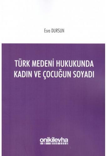 On İki Levha Türk Medeni Hukukunda Kadın ve Çocuğun Soyadı - Esra Dursun