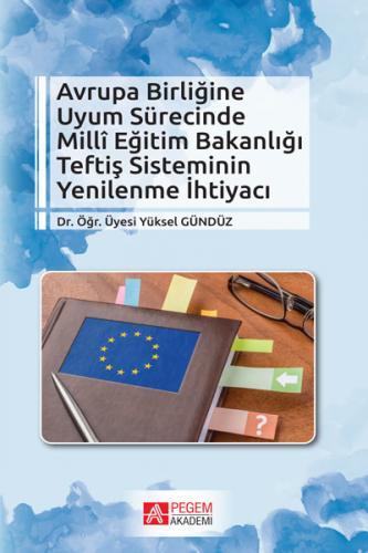 Pegem Akademi Avrupa Birliğine Uyum Sürecinde Milli Eğitim Bakanlığı Teftiş Sisteminin Yenilenme İhtiyacı