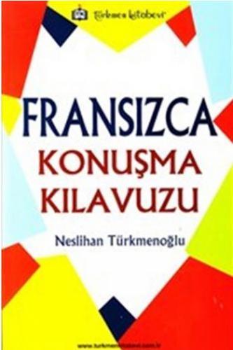 Türkmen Fransızca Konuşma Kılavuzu - Neslihan Türkmenoğlu