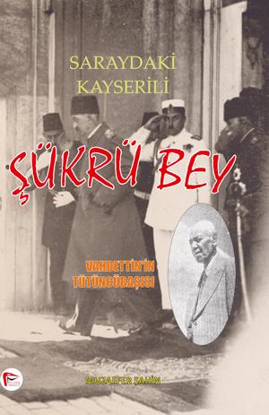 Saraydaki Kayserili Şükrü Bey ( Vahdettin 'in Hizmetinde 40 Yıl )