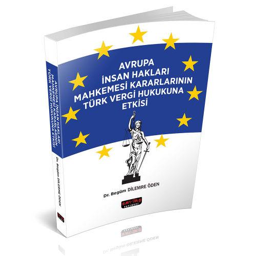 Savaş Avrupa İnsan Hakları Mahkemesi Kararlarının Türk Vergi Hukukuna Etkisi - Begüm Dilemre Öden