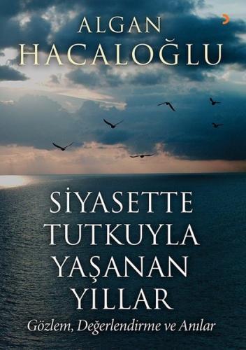 Siyasette Tutkuyla Yaşanan Yıllar - Algan Hacaloğlu