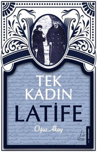 Tek Kadın Latife - Oğuz Akay