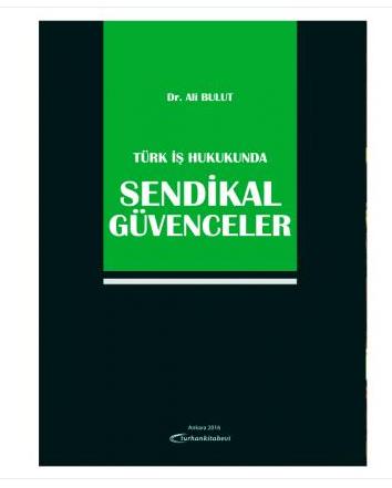 Turhan Türk İş Hukukunda Sendikal Güvenceler