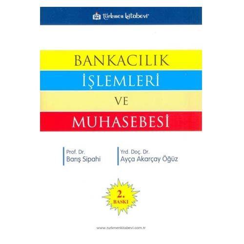 Türkmen Bankacılık İşlemleri ve Muhasebesi - Barış Sipahi, Ayça Akarçay Öğüz