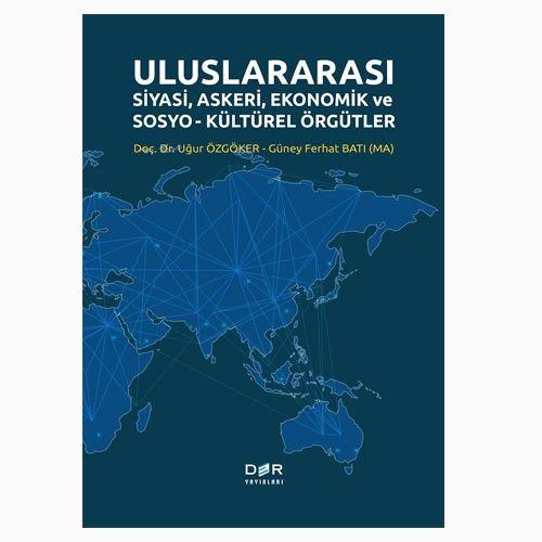 Uluslararası Siyasi, Askeri, Ekonomik ve Sosyo-Kültürel Örgütler - Uğur Özgöker, Güney Ferhat Batı